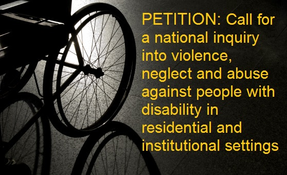 IMAGE: A darkened image of a wheelchair. Bright yellow words spell out PETITION: Call for a national inquiry into violence, neglect and abuse against people with disability in residential and institutional settings